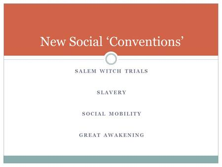 SALEM WITCH TRIALS SLAVERY SOCIAL MOBILITY GREAT AWAKENING New Social 'Conventions'