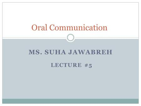 MS. SUHA JAWABREH LECTURE #5 Oral Communication. Speaking Activity # 1 : Debates 1. What is a debate? A debate is a structured argument. Two sides speak.