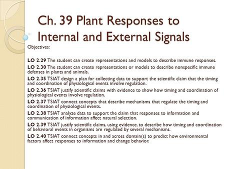 Ch. 39 Plant Responses to Internal and External Signals Objectives: LO 2.29 The student can create representations and models to describe immune responses.