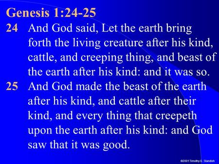 ©2001 Timothy G. Standish Genesis 1:24-25 24And God said, Let the earth bring forth the living creature after his kind, cattle, and creeping thing, and.