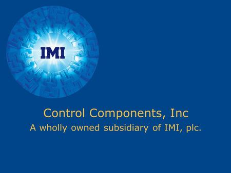 Control Components, Inc A wholly owned subsidiary of IMI, plc.
