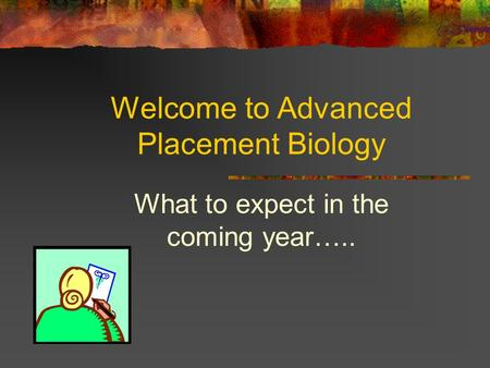 Welcome to Advanced Placement Biology What to expect in the coming year…..