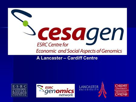 A Lancaster – Cardiff Centre. Plant Genomics, Commercialisation and Scientific Knowledge: Shifting Cultures of Scientific Research Katrina Stengel (CESAGen)