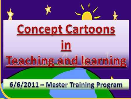 Identify what are concept cartoons.  List ways in which teachers can use them.  Customize and create your own concept cartoons.
