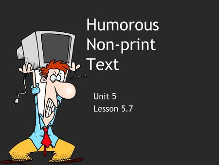 Humorous Non-print Text Unit 5 Lesson 5.7. Purpose To examine the humorous nature of comic strips and political cartoons To compare and contrast comic.