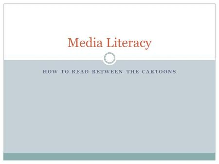 HOW TO READ BETWEEN THE CARTOONS Media Literacy. The First Cartoon The first cartoons were political in nature The first cartoon appeared in Ben Franklin's.