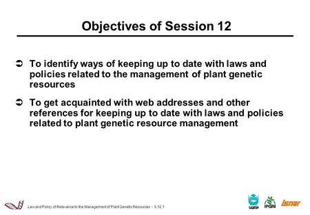 Law and Policy of Relevance to the Management of Plant Genetic Resources - 5.12.1  To identify ways of keeping up to date with laws and policies related.