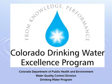 Colorado Department of Public Health and Environment Water Quality Control Division Drinking Water Program.