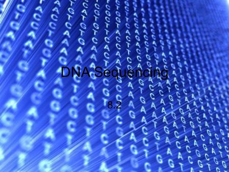 DNA Sequencing 8.2. DNA sample in order to sequence or analyze DNA, more than just a small sample is needed.
