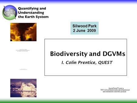 Biodiversity and DGVMs I. Colin Prentice, QUEST Silwood Park 2 June 2009.