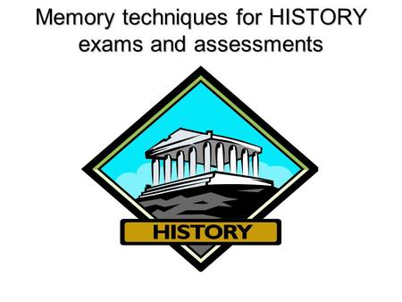 Memory techniques for HISTORY exams and assessments.