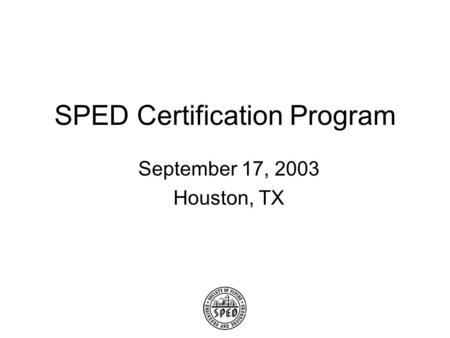 SPED Certification Program September 17, 2003 Houston, TX.