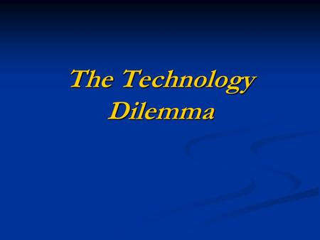The Technology Dilemma. Dilemma 1 You are designing a new class based on active learning and you have decided to use groups to work through problems.