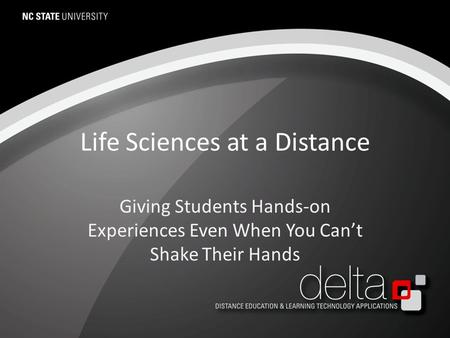 Life Sciences at a Distance Giving Students Hands-on Experiences Even When You Can't Shake Their Hands.