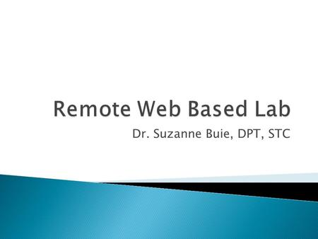 Dr. Suzanne Buie, DPT, STC.  For the purposes of this lab, you will be changing your laptop screen into a microscope.  This is not a virtual lab, you.
