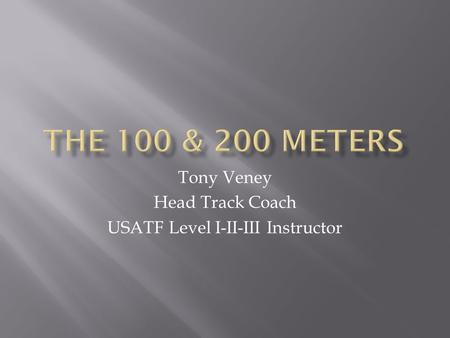 Tony Veney Head Track Coach USATF Level I-II-III Instructor
