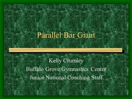Parallel Bar Giant Kelly Crumley Buffalo Grove Gymnastics Center Junior National Coaching Staff.