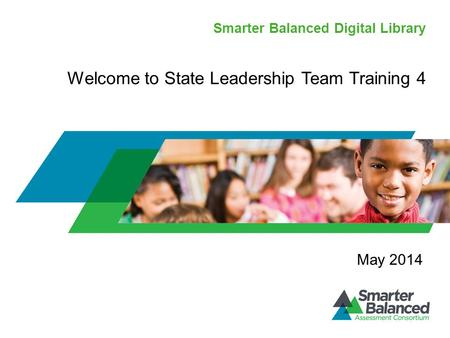 Smarter Balanced Digital Library Welcome to State Leadership Team Training 4 May 2014.