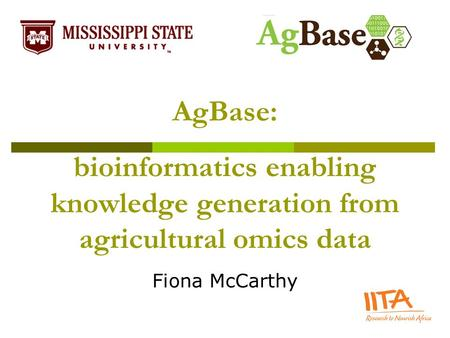 Bioinformatics enabling knowledge generation from agricultural omics data Fiona McCarthy AgBase: