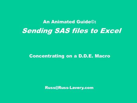 An Animated Guide©: Sending SAS files to Excel Concentrating on a D.D.E. Macro.
