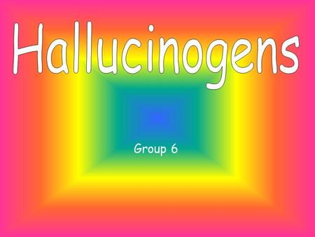 Group 6 Table Of Contents What are Hallucinogens? How are Hallucinogens used? What are some of the medical complications? How do Hallucinogens produce.
