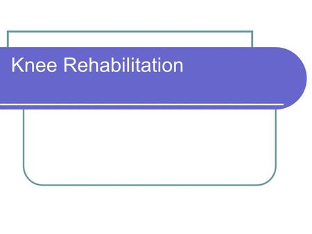 Knee Rehabilitation.