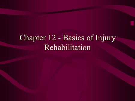 Chapter 12 - Basics of Injury Rehabilitation. Philosophy of Athletic Injury Rehabilitation Injury is the nature of sport Most injuries do not require.