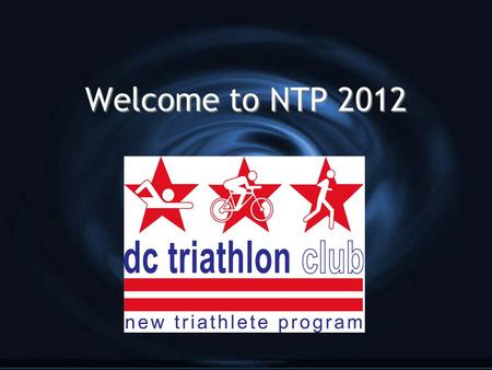 Welcome to NTP 2012. Triathlon 101 Clinic - Agenda G Co-Leaders G Four Pillars of Triathlon G Heart Rate Training G Clinic Schedule G Website/Forum/Newsletters.