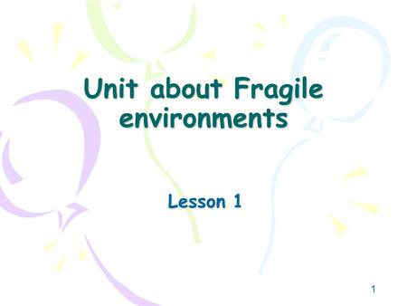 1 Unit about Fragile environments Lesson 1. 2 What do you think the dark green shaded parts are? What do you notice about their distribution?