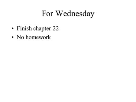 For Wednesday Finish chapter 22 No homework. Program 4 Any questions?
