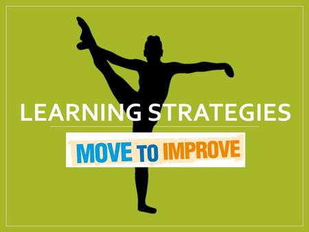 LEARNING STRATEGIES. Learning Strategies are factors which affect our training and our performances. For example: 1. Type of Practice 2. Quality of Practice.