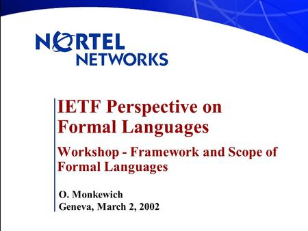 IETF Perspective on Formal Languages Workshop - Framework and Scope of Formal Languages O. Monkewich Geneva, March 2, 2002.