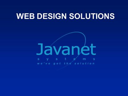 WEB DESIGN SOLUTIONS. 2 Presentation by JAVANET SYSTEMS 1st Floor, ROFRA House, Suite 4, Kansanga, Gaba Road P.O Box 31586, Kampala, Uganda Tel: +256(0)312-294732,