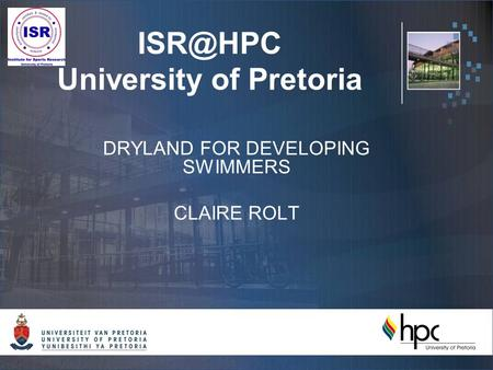 University of Pretoria DRYLAND FOR DEVELOPING SWIMMERS CLAIRE ROLT.