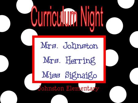 Mrs. Johnston Mrs. Herring Miss Signaigo Johnston Elementary.