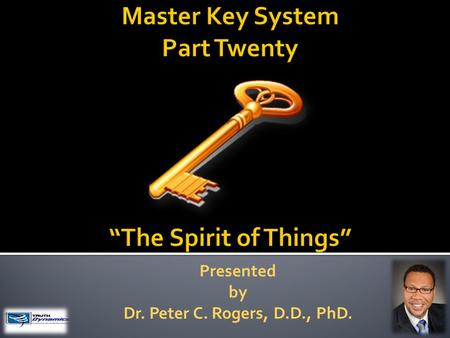 Presented by Dr. Peter C. Rogers, D.D., PhD.. The Spirit of Things  There is no place that God is not.  The results of beneficial thoughts is called.