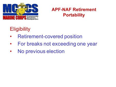 APF-NAF Retirement Portability Eligibility Retirement-covered position For breaks not exceeding one year No previous election.
