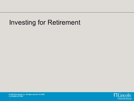 © 2008 Morningstar, Inc. All rights reserved. 3/1/2008 LCN200803-2013997 Investing for Retirement.