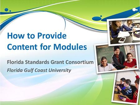 How to Provide Content for Modules Florida Standards Grant Consortium Florida Gulf Coast University.