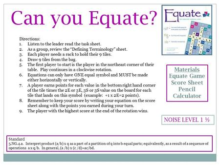 Can you Equate? NOISE LEVEL 1 ½ Standard 5.NG.4.a. Interpret product (a/b) x q as a part of a partition of q into b equal parts; equivalently, as a result.