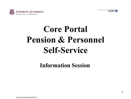 Document Number PD009.1 1 Core Portal Pension & Personnel Self-Service Information Session.