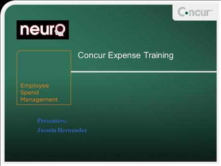 Concur Expense Training Presenters: Jasmin Hernandez.