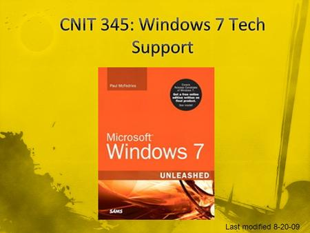 Last modified 8-20-09. Not in textbook CNIT 335 or CNIT 345? CNIT 335 was Vista Tech Support –But Vista is a dead duck –We will not cover Vista at all.