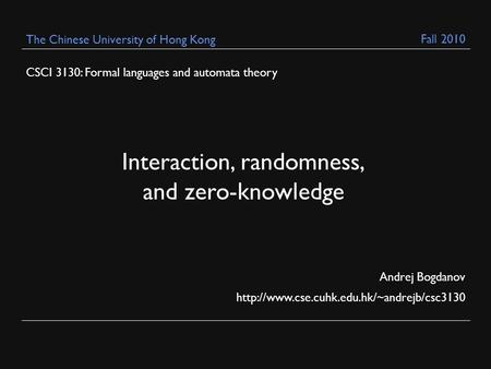 CSCI 3130: Formal languages and automata theory Andrej Bogdanov  The Chinese University of Hong Kong Interaction,