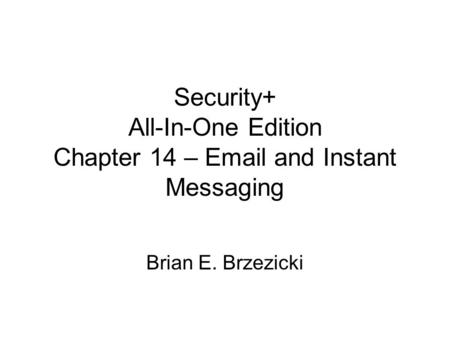Security+ All-In-One Edition Chapter 14 – Email and Instant Messaging Brian E. Brzezicki.