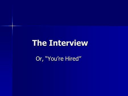 "The Interview The Interview Or, ""You're Hired"" Or, ""You're Hired"""