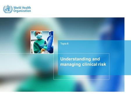 Topic 6 Understanding and managing clinical risk.