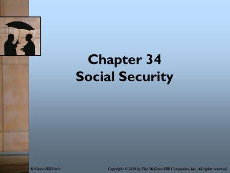 Chapter 34 Social Security Copyright © 2010 by The McGraw-Hill Companies, Inc. All rights reserved.McGraw-Hill/Irwin.