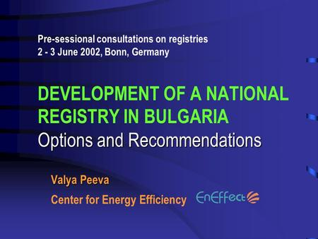 Options and Recommendations Pre-sessional consultations on registries 2 - 3 June 2002, Bonn, Germany DEVELOPMENT OF A NATIONAL REGISTRY IN BULGARIA Options.