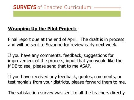 Wrapping Up the Pilot Project: Final report due at the end of April. The draft is in process and will be sent to Suzanne for review early next week. If.